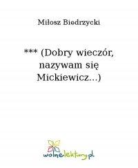 *** (Dobry wieczór, nazywam się Mickiewicz...) - Miłosz Biedrzycki - ebook