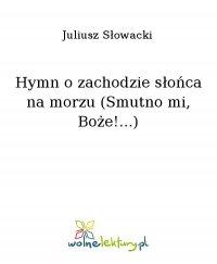 Hymn o zachodzie słońca na morzu (Smutno mi, Boże!...) - Juliusz Słowacki - ebook