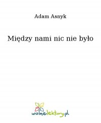 Między nami nic nie było - Adam Asnyk - ebook