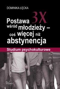 Postawa 3X wśród młodzieży – coś więcej niż abstynencja - Dominika Łęcka - ebook