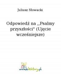 """Odpowiedź na ,,Psalmy przyszłości"""" (Ujęcie wcześniejsze) - Juliusz Słowacki - ebook"""