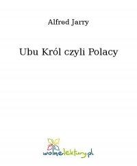Ubu Król czyli Polacy - Alfred Jarry - ebook