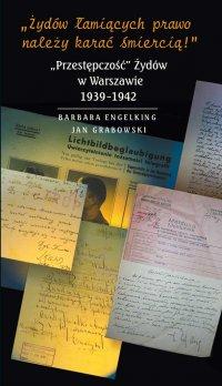 """""""Przestępczość"""" Żydów w Warszawie 1939-1942 - prof. dr hab. Barbara Engelking - ebook"""
