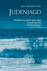 Judenjagd. Polowanie na Żydów 1942-1945. Studium dziejów pewnego powiatu - prof. Jan Grabowski - ebook