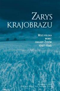 Zarys krajobrazu. Wieś polska wobec zagłady Żydów 1942–1945 - prof. Jan Grabowski - ebook