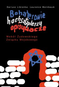 Bohaterowie, hochsztaplerzy, opisywacze. Wokół Żydowskiego Związku Wojskowego - dr hab. Dariusz Libionka - ebook