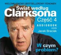 Świat według Clarksona 4: W czym problem? - Jeremy Clarkson - audiobook