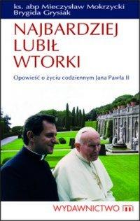Najbardziej lubił wtorki. Opowieść o życiu codziennym Jana Pawła II - Brygida Grysiak - ebook