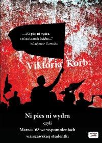 Ni pies ni wydra, czyli Marzec'68 we wspomnieniach warszawskiej studentki - Viktoria Korb - audiobook