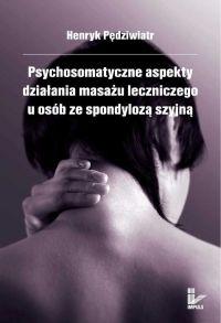 Psychosomatyczne aspekty działania masażu leczniczego u osób ze spondylozą szyjną - Henryk Pędziwiatr - ebook