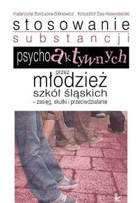 Stosowanie substancji psychoaktywnych przez młodzież szkół śląskich zasięg, skutki i przeciwdziałanie