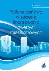 Polityka państwa w zakresie finansowania inwestycji mieszkaniowych - Piotr Lis - ebook