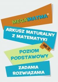 Matematyka-Arkusz maturalny. MegaMatma nr 3. Poziom podstawowy. Zadania z rozwiązaniami.
