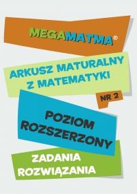 Matematyka-Arkusz maturalny. MegaMatma nr 2. Poziom rozszerzony. Zadania z rozwiązaniami.
