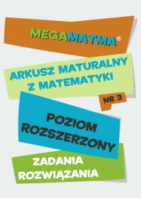 Matematyka-Arkusz maturalny. MegaMatma nr 3. Poziom rozszerzony. Zadania z rozwiązaniami.