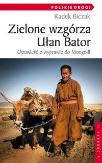 Zielone wzgórza Ułan Bator. Opowieść o wyprawie do Mongolii