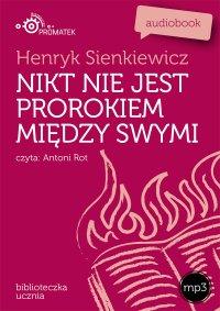 Nikt nie jest prorokiem między swymi - Henryk Sienkiewicz - audiobook