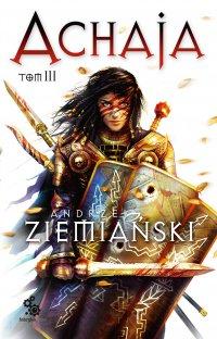 Achaja. Tom 3 - Andrzej Ziemiański - ebook