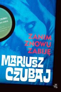 Zanim znowu zabiję - Mariusz Czubaj - ebook