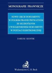 Nowe ujęcie dokumentu w polskim prawie prywatnym ze szczególnym uwzględnieniem dokumentu w postaci elektronicznej - Dariusz Szostek - ebook