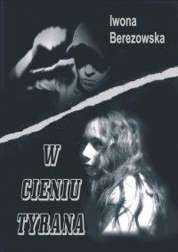 W cieniu tyrana - Iwona Berezowska - ebook