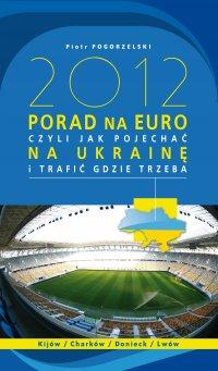 2012 PORAD NA EURO, czyli jak pojechać na Ukrainę i trafić gdzie trzeba