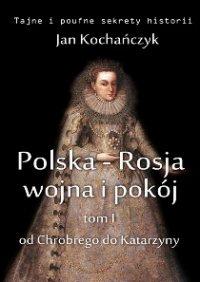 Polska-Rosja: wojna i pokój. Tom 1 Od Chrobrego do Katarzyny