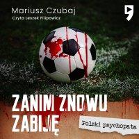Zanim znowu zabiję - Mariusz Czubaj - audiobook
