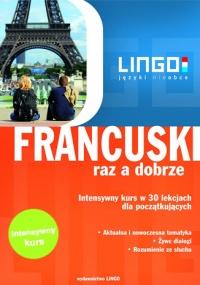 Francuski raz a dobrze. Intensywny kurs języka francuskiego w 30 lekcjach