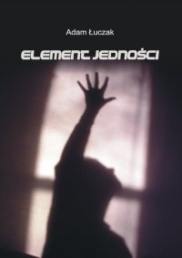 Element Jedności - Adam Łuczak - ebook