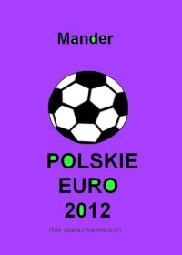 Polskie euro 2012. Nie deptać trawników - Mander - ebook