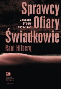 Sprawcy, Ofiary, Świadkowie. Zagłada Żydów 1933-1945 - Raul Hilberg - ebook