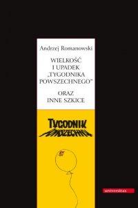 """Wielkość i upadek """"Tygodnika Powszechnego"""" oraz inne szkice - Andrzej Romanowski - ebook"""