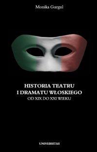 Historia teatru i dramatu włoskiego od XIX do XXI wieku. Tom 2 - Monika Gurgul - ebook