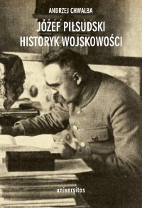 Józef Piłsudski historyk wojskowości - prof. Andrzej Chwalba - ebook