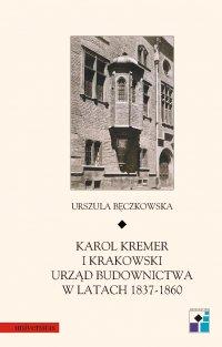 Karol Kremer i krakowski urząd budownictwa w latach 1837–1860