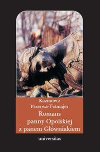 Romans panny Opolskiej z panem Główniakiem - Kazimierz Przerwa-Tetmajer - ebook