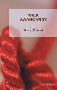 Wiek awangardy - Lilianna Bieszczad - ebook