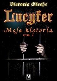 Lucyfer. Moja historia - Victoria Gische - ebook