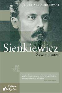 Sienkiewicz. Żywot pisarza