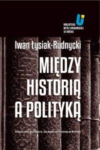 Między historią a polityką - Iwan Łysiak - Rudnycki - ebook