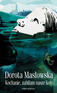 Kochanie, zabiłam nasze koty - Dorota Masłowska - ebook