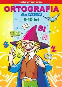 Ortografia dla dzieci 8-10 lat. Rz, ż, spółgłoski miękkie, głoski dźwięczne, wielka i mała litera