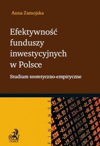 Efektywność funduszy inwestycyjnych w Polsce. Studium teoretyczno-empiryczne