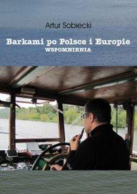 Barkami po Polsce i Europie. Wspomnienia - Artur Sobiecki - ebook