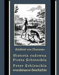 Historia cudowna Piotra Schlemihla. Peter Schlemihls wundersame Geschichte