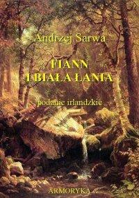 Fiann i biała łania.  Podanie irlandzkie. - Andrzej Sarwa - audiobook