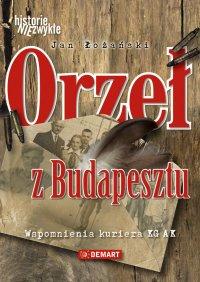 Orzeł z Budapesztu. Wspomnienia kuriera KG AK