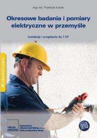 Okresowe badania i pomiary elektryczne w przemyśle. Instalacje i urządzenia do 1 kV.