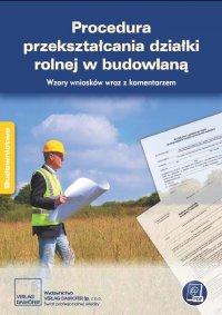 Procedura przekształcania działki rolnej w budowlaną. Wzory wniosków wraz z komentarzem